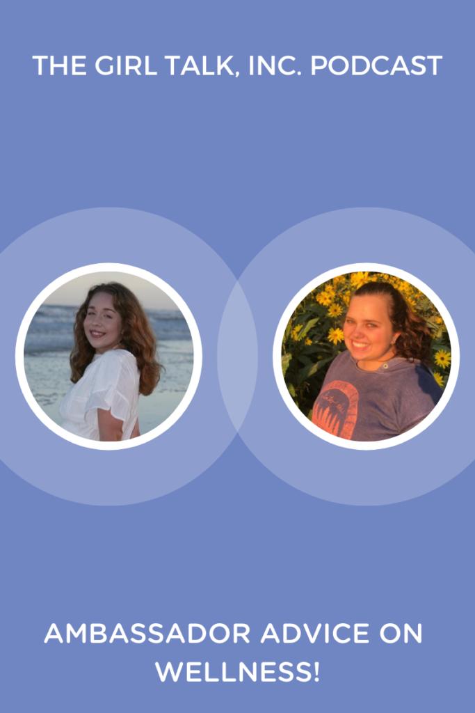 Ambassador Advice On Wellness | Girl Talk Podcast | Girl Talk